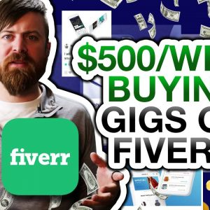 How To Make $500 A Week Buying Fiverr Gigs